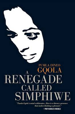 A renegade called Simphiwe: Being rebel in South Africa (Paperback)