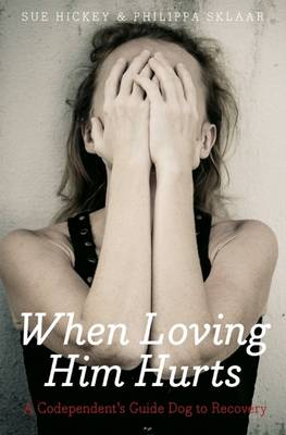 When loving him hurts: A co-dependent's guide dog to recovery (Paperback)