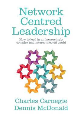 Network Centred Leadership: How to lead in an increasingly complex and interconnected world (Hardback)