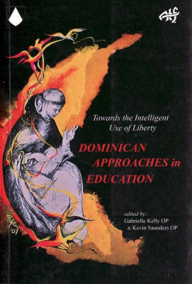 Dominican Approaches in Education: Towards the Intelligent Use of Liberty (Paperback)