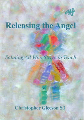 Releasing the Angel: Saluting all Who Strive to Teach (Paperback)