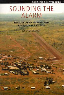 Sounding the Alarm: Remote Area Nurses and Aboriginals at Risk (Paperback)