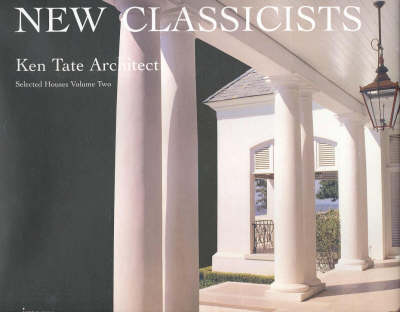 New Classicists: Selected houses vol. 2: Ken Tate Architect - Selected Houses S. v. 2 (Hardback)