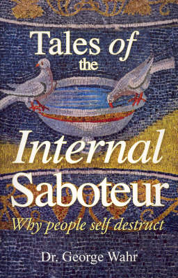 Tales of the Internal Saboteur: Why People Self Destruct (Paperback)