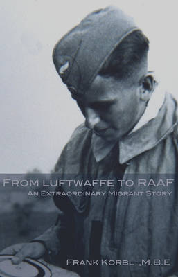 From Luftwaffe to RAAF: An Extraordinary Australian Migrant Story (Paperback)