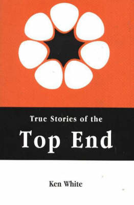 True Stories of the Top End (Paperback)