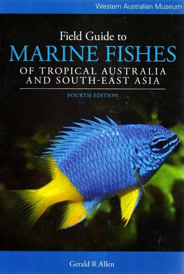 Field Guide to Marine Fishes of Tropical Australia and South-East Asia (Paperback)