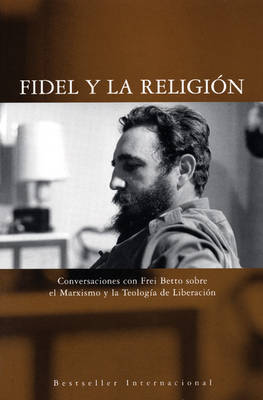 Fidel Y La Religion: Conversaciones con Frei Betto sobre el Marxismo y la Teologia de Liberacion (Paperback)