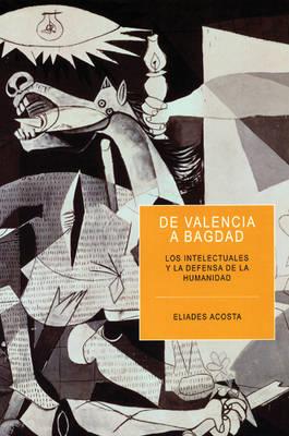 De Valencia A Bagdad: Los Intelectuales en la Defensa de Humanidad Contra el Fascismo (Paperback)
