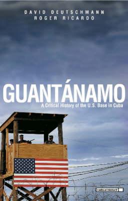 Guantanamo: A Critical History of the U.S. Base in Cuba (Paperback)