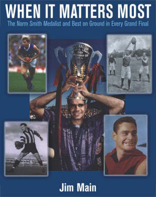 When it Matters Most: The Norm Smith Medallist and Best On Ground in Every Grand Final (Paperback)