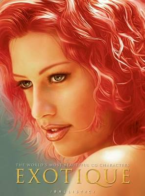 Exotique: The World's Most Beautiful CG Characters - Exotique (Paperback)