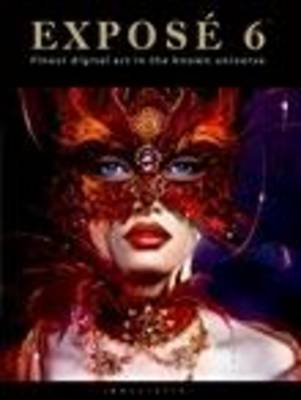 Expose 6: The Finest Digital Art in the Known Universe - Expose 6 (Hardback)
