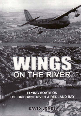 Wings on the River: Flying Boats on the Brisbane River and Redland Bay (Paperback)
