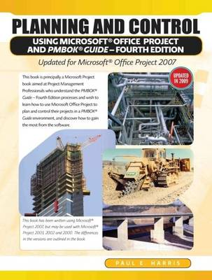 Planning and Control Using Microsoft Office Project and PMBOK: Updated for Microsoft Office Project 2007 (Paperback)
