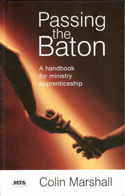 Passing the Baton: A Handbook for Ministry Apprenticeship (Hardback)