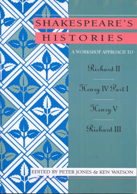 A Workshop Approach to Shakespeare's Histories: Richard II, Henry IV Part 1, Henry V, Richard III (Paperback)