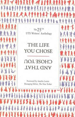 The Life You Chose and That Chose You: UTS Writers'  Anthology 2011 (Paperback)