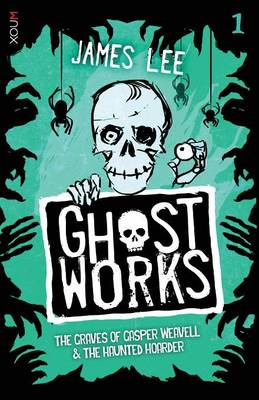Ghostworks Book 1: The Grave of Gasper Weavell & the Haunted Hoarder - Ghostworks (Paperback)