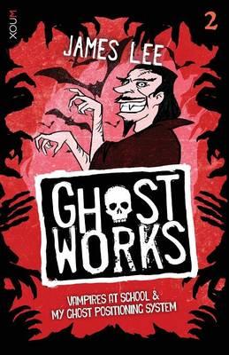 Ghostworks Book 2: Vampires at School & My Ghost Positioning System - Ghostworks (Paperback)