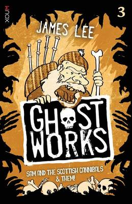 Ghostworks Book 3: Sam and the Scottish Cannibals & Them! - Ghostworks (Paperback)
