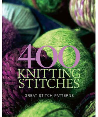 400 Knitting Stitches: Great Stitch Patterns (Paperback)