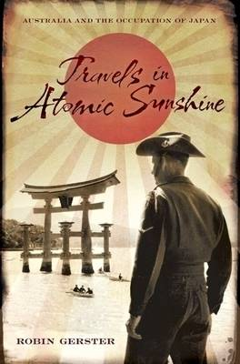 Travels in Atomic Sunshine: Australia and the Occupation of Japan (Hardback)