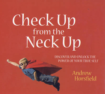 Check Up from the Neck Up: Discover and Unlock the Power of Your True Self (Paperback)