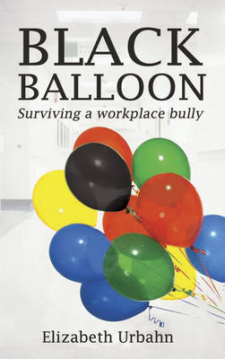 Black Balloon: Surviving a Workplace Bully (Paperback)