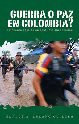 Guerra O Paz En Colombia?: Cincuenta Anos de un Conflicto Sin Solucion (Paperback)