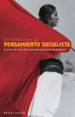 Introduccion Al Pensamiento Socialista: El Socialismo Como Etica Revolucionaria Y Teoria De La Rebelion (Paperback)