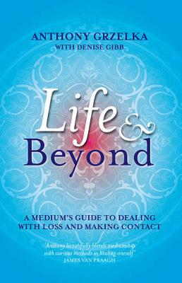 Life & Beyond: A Medium's Guide to Dealing with Loss and Making Contact (Paperback)