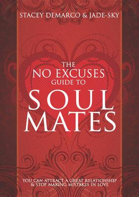 No Excuses Guide to Soul Mates: You Can Attract a Great Relationship & Stop Making Mistakes in Love (Paperback)