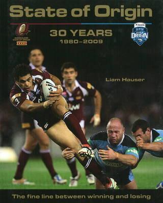 State of Origin: 30 Years 1980-2009: the Fine Line Between Winning and Losing (Hardback)