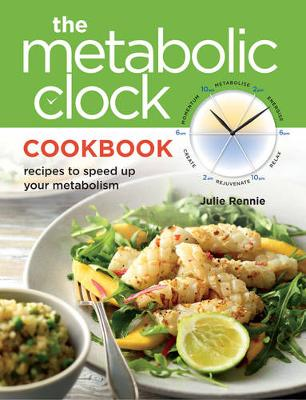 Metabolic Clock Cookbook: Recipes to Speed Up Your Metabolism (Paperback)