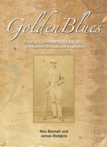 Golden Blues: 150 Years of Sydney University Cricketers (Paperback)