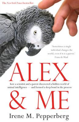 Alex & Me: how a scientist and a parrot discovered a hidden world of animal intelligence - and formed a deep bond in the process (Paperback)
