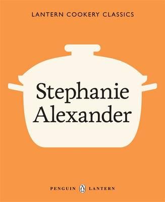 Lantern Cookery Classics - Stephanie Alexander - Lantern Cookery Classics (Paperback)