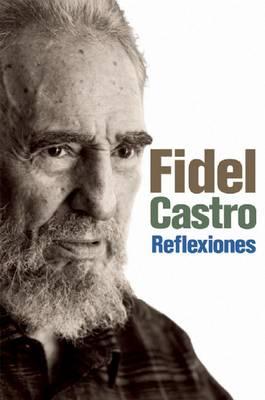 Reflexiones: Una Seleccion de los comentarios del Fidel Castro (Paperback)