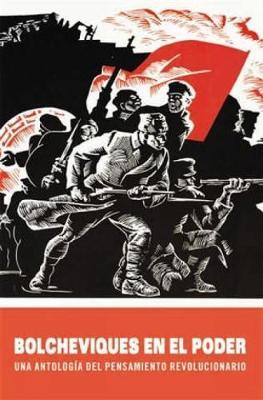 Bolcheviques En El Poder: Una antologia del pensamiento revolucionario (Paperback)