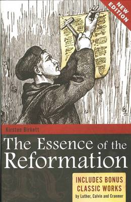 The Essence of the Reformation: Includes Bonus Classic Works by Luther, Calvin and Crammer (Paperback)