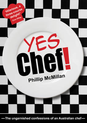 Yes Chef!: The Ungarnished Confessions of an Australian Chef (Paperback)