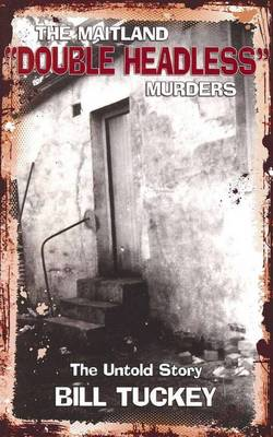 The Maitland 'Double Headless' Murders: The Untold Story (Paperback)
