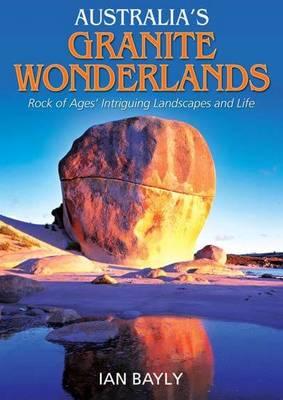 Australia's Granite Wonderlands: Rock of Ages' Intriguing Landscapes and Life (Hardback)