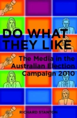Do What They Like: The Media in the Australian Election Campaign 2010 (Paperback)