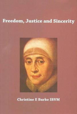 Freedom, Justice and Sincerity: Reflections on the Life and Spirituality of Mary Ward (Paperback)