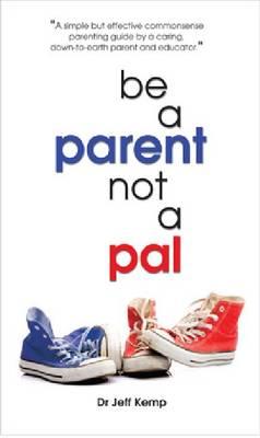 Be A Parent Not a Pal (Paperback)