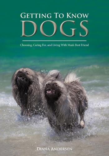 Getting to Know Dogs: Choosing, Caring For, and Living with Man's Best Friend (Paperback)