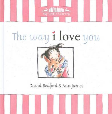 The Way I Love You: Little Hare Books - My Little Library (Hardback)