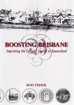 Boosting Brisbane: Imprinting the Colonial Capital of Queensland (Paperback)